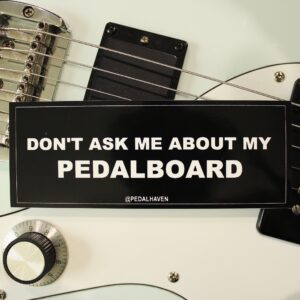 """""""don't ask me about my pedalboard"""" sticker"""